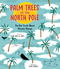 Palm Trees at the North Pole: The Hot Truth about Climate Change Cover Image