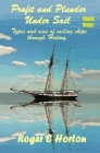 Profit and Plunder Under Sail, Black and White Version.: Types and Uses of Sailing Ships through history Cover Image