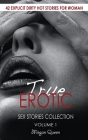 True Erotic Sex Stories Collection: 42 Explicit Dirty Hot Stories for Woman Cover Image