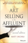 The Art of Selling to the Affluent: How to Attract, Service, and Retain Wealthy Customers and Clients for Life Cover Image