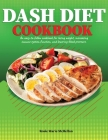 Dash Diet Cookbook: An Easy-to-Follow Cookbook for Losing Weight, Increasing Immune System Function, and Lowering Blood Pressure Cover Image