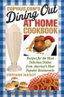 CopyKat.com's Dining Out at Home Cookbook: Recipes for the Most Delicious Dishes from America's Most Popular Restaurants Cover Image