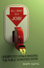 All I Want Is a Job!: Unemployed Women Navigating the Public Workforce System Cover Image
