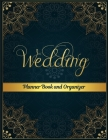 Wedding Planner Book and Organizer: Wedding Planner and Organizer: Budget, Timeline, Checklists, Guest List and To Do Lists To Plan Your Fantasy Weddi Cover Image