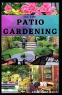 The New Patio Gardening: The ultimate guide to growing fresh organic vegetables in small urban spaces. Cover Image