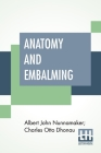 Anatomy And Embalming: A Treatise On The Science And Art Of Embalming, The Latest And Most Successful Methods Of Treatment Cover Image