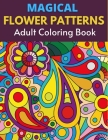 Magical Flower Patterns Adult Coloring Book: An Adult Coloring Book with Magical Flower Patterns Adult Coloring Book. Cover Image
