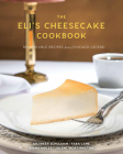 The Eli's Cheesecake Cookbook: Remarkable Recipes from a Chicago Legend Cover Image