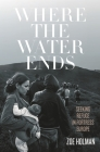 Where the Water Ends: Seeking Refuge in Fortress Europe Cover Image