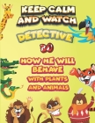 keep calm and watch detective Bo how he will behave with plant and animals: A Gorgeous Coloring and Guessing Game Book for Bo /gift for Bo, toddlers k Cover Image