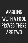 Arguing with a Fool Proves There Are Two: College Ruled Notebook - Better Than a Greeting Card - Gag Gifts For People You Love Cover Image