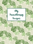 My Aromatherapy Recipes: Notebook of Recipe Pages to Fill In With Your Favorite Essential Oil Blends Cover Image