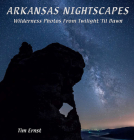 Arkansas Nightscapes: Wilderness Photos From Twilight 'Til Dawn Cover Image