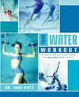 Your Water Workout: No-Impact Aerobic and Strength Training From Yoga, Pilates, Tai Chi, and More Cover Image