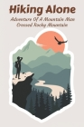 Hiking Alone Adventure Of A Mountain Man Crossed Rocky Mountain: Memoir Book Cover Image
