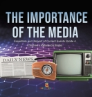 The Importance of the Media - Essentials and Impact of Current Events Grade 4 - Children's Reference Books Cover Image