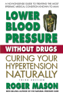 Lower Blood Pressure Without Drugs, Third Edition: Curing Your Hypertension Naturally Cover Image