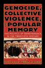 Genocide, Collective Violence, and Popular Memory: The Politics of Remembrance in the Twentieth Century (World Beat) Cover Image