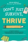 Don't Just Survive, Thrive: A Teacher's Guide to Fostering Resilience, Preventing Burnout, and Nurturing Your Love for Teaching (Books for Teachers) Cover Image