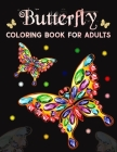 Butterfly Coloring Book for Adults: Beautiful Butterflies and Flowers Patterns for Relaxation, Fun, and Stress Relief Adult Coloring Books butterfly a Cover Image