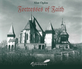 Fortresses of Faith: A Pictorial History of the Fortified Churches of Romania Cover Image