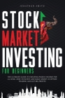 Stock Market Investing For Beginners: The Ultimate Guide To Creating Passive Income For A Living. How To Invest And Make Money In Option Trading And G Cover Image