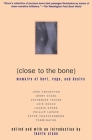 Close to the Bone: Memoirs of Hurt, Rage, and Desire Cover Image
