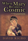When Mary Becomes Cosmic: A Jungian and Mystical Path to the Divine Feminine Cover Image