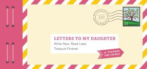 Letters to My Daughter: Write Now. Read Later. Treasure Forever. Cover Image