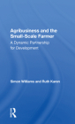 Agribusiness and the Small-Scale Farmer: A Dynamic Partnership for Development Cover Image
