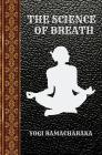The Science of Breath: By Yogi Ramacharaka Cover Image