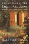The Making of the English Gardener: Plants, Books and Inspiration, 1560-1660 Cover Image