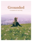 Grounded: Slow, Grow, Make, Do: A Companion for Slow Living Cover Image