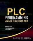 PLC Programming Using RSLogix 500: Advanced Programming Concepts Cover Image