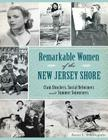 Remarkable Women of the New Jersey Shore: Clam Shuckers, Social Reformers and Summer Sojourners (American Heritage) Cover Image