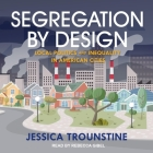 Segregation by Design Lib/E: Local Politics and Inequality in American Cities Cover Image