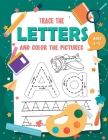 Trace The Letters and Color The Pictures: My First Learn to Write Letter Tracing Books for Kids Ages 3-5 Cover Image