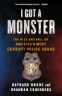 I Got a Monster: The Rise and Fall of America's Most Corrupt Police Squad Cover Image