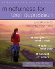 Mindfulness for Teen Depression: A Workbook for Improving Your Mood Cover Image