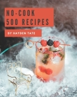 500 No-Cook Recipes: A No-Cook Cookbook from the Heart! Cover Image