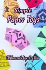 Simple Paper Toys: DIY Homemade Paper Toy Ideas: Gifts for Kids Cover Image