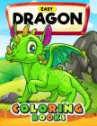 Easy Dragon Coloring Books: Cute Coloring Book Easy, Fun, Beautiful Coloring Pages Cover Image