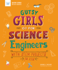 Gutsy Girls Go for Science: Engineers: With STEM Projects for Kids Cover Image