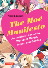 Moe Manifesto: An Insider's Look at the Worlds of Manga, Anime, and Gaming Cover Image