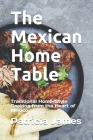 The Mexican Home Table: Traditional Home-Style Cooking from the Heart of Mexico Cover Image