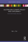 Australian Climate Policy and Diplomacy: Government-Industry Discourses (Routledge Focus on Environment and Sustainability) Cover Image
