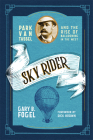 Sky Rider: Park Van Tassel and the Rise of Ballooning in the West Cover Image