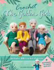 Crochet The Golden Girls: Includes 10 Crochet Patterns and Materials to Make Sophia Cover Image