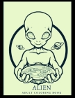 Alien Adult Coloring Book: ET - Bigfoot - Aliens - UFOs - Trippy Visions Ready to Color Cover Image