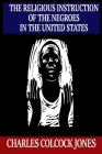 The Religious Instruction of the Negroes in the United States Cover Image